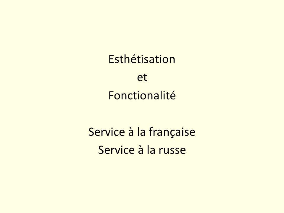 Esthétisation et Fonctionalité Service à la française Service à la russe