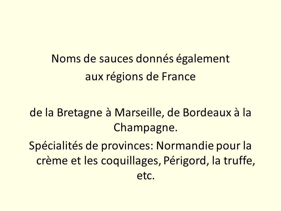 Noms de sauces donnés également aux régions de France de la Bretagne à Marseille, de Bordeaux à la Champagne.