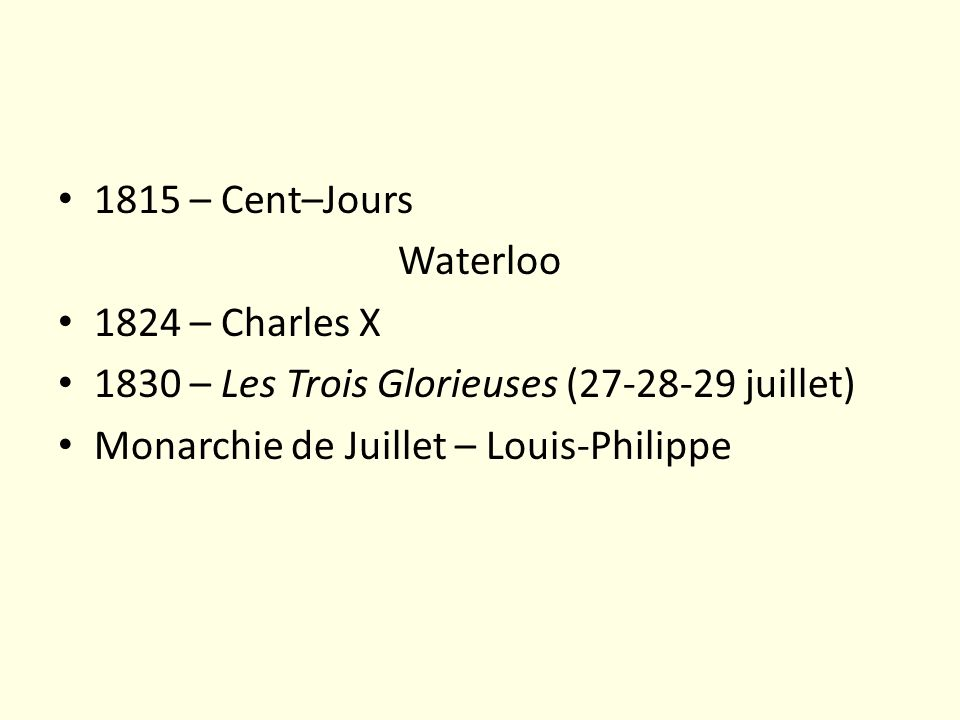 1815 – Cent–Jours Waterloo. 1824 – Charles X.
