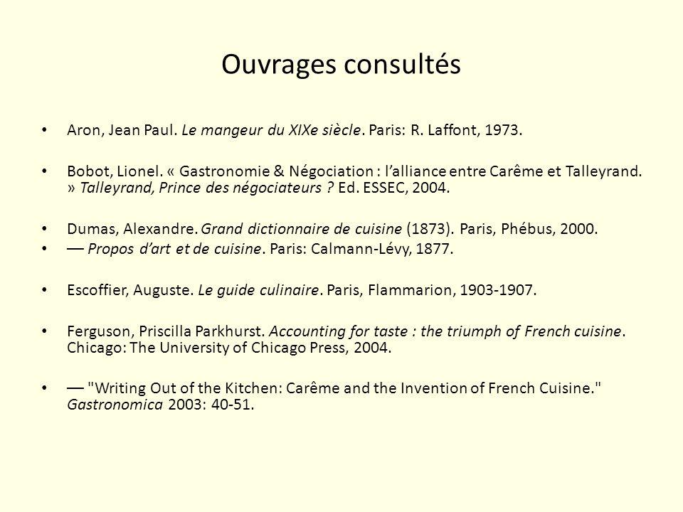Ouvrages consultés Aron, Jean Paul. Le mangeur du XIXe siècle. Paris: R. Laffont, 1973.