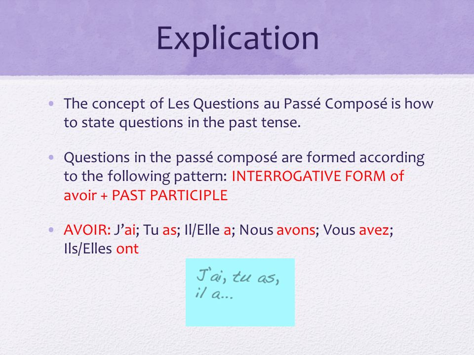 ExplicationThe concept of Les Questions au Passé Composé is how to state questions in the past tense.