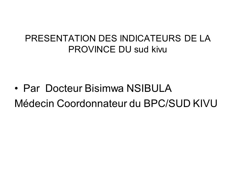 PRESENTATION DES INDICATEURS DE LA PROVINCE DU sud kivu