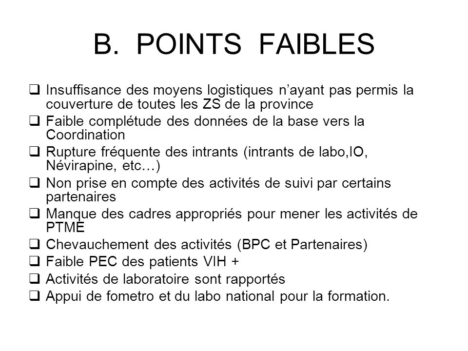B. POINTS FAIBLES Insuffisance des moyens logistiques n'ayant pas permis la couverture de toutes les ZS de la province.