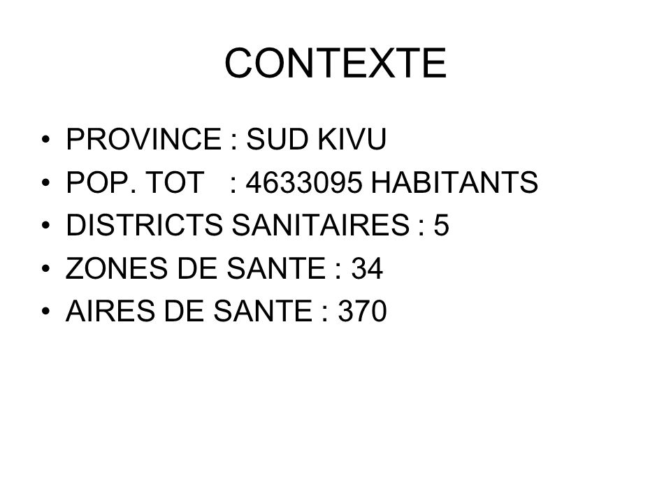 CONTEXTE PROVINCE : SUD KIVU POP. TOT : 4633095 HABITANTS
