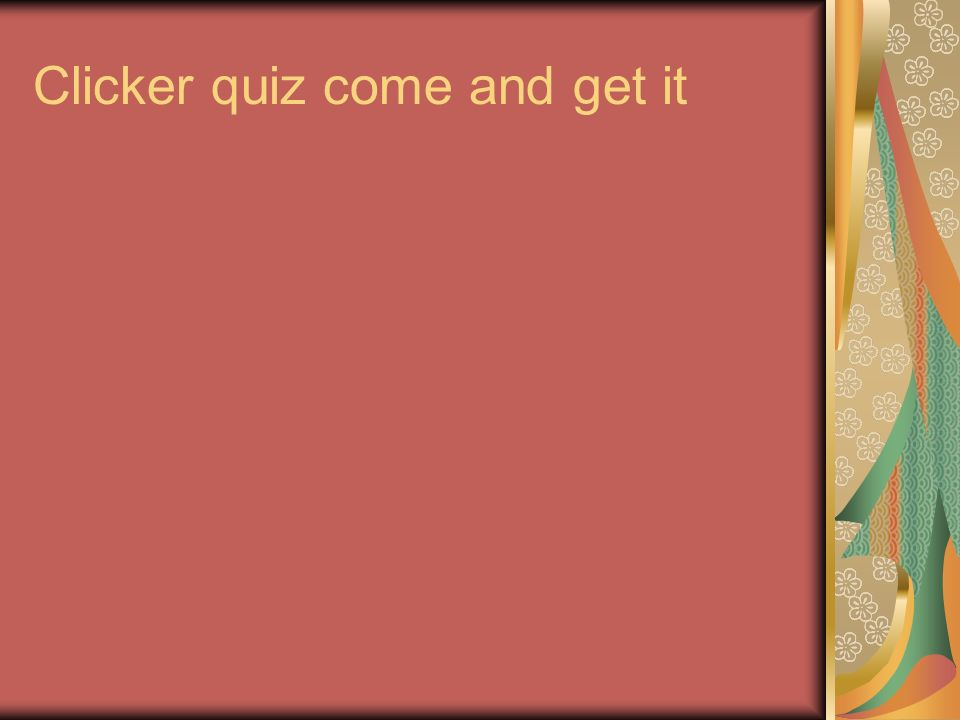 Clicker quiz come and get it