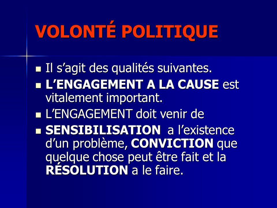 VOLONTÉ POLITIQUE Il s'agit des qualités suivantes.