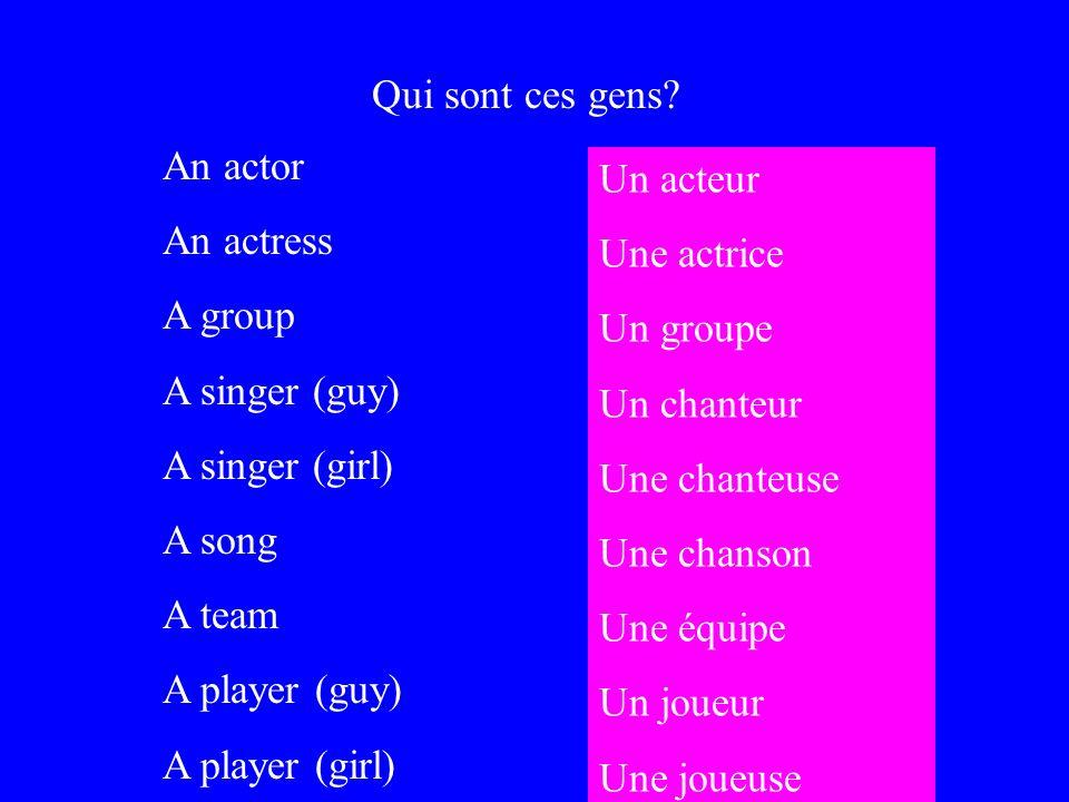 Qui sont ces gens An actor. An actress. A group. A singer (guy) A singer (girl) A song. A team.