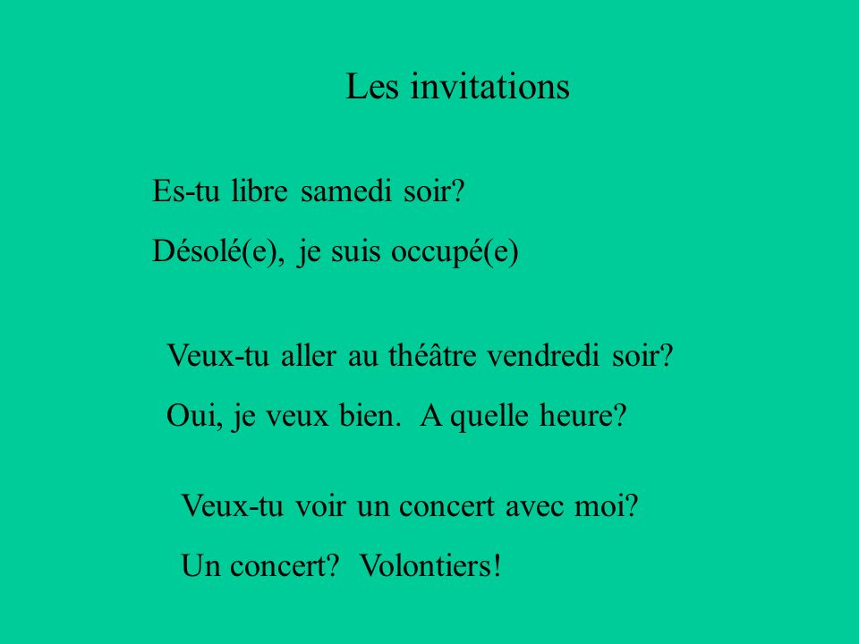 Les invitations Es-tu libre samedi soir Désolé(e), je suis occupé(e)
