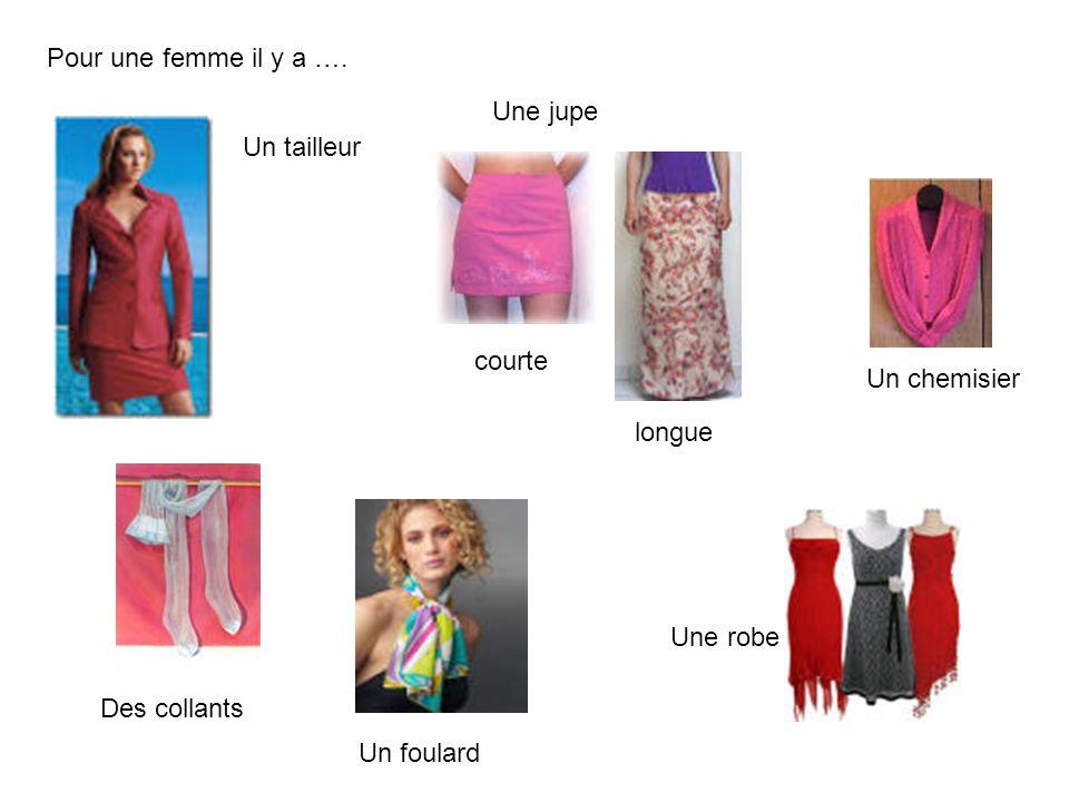 Pour une femme il y a …. Une jupe. Un tailleur. courte. Un chemisier. longue. Une robe. Des collants.