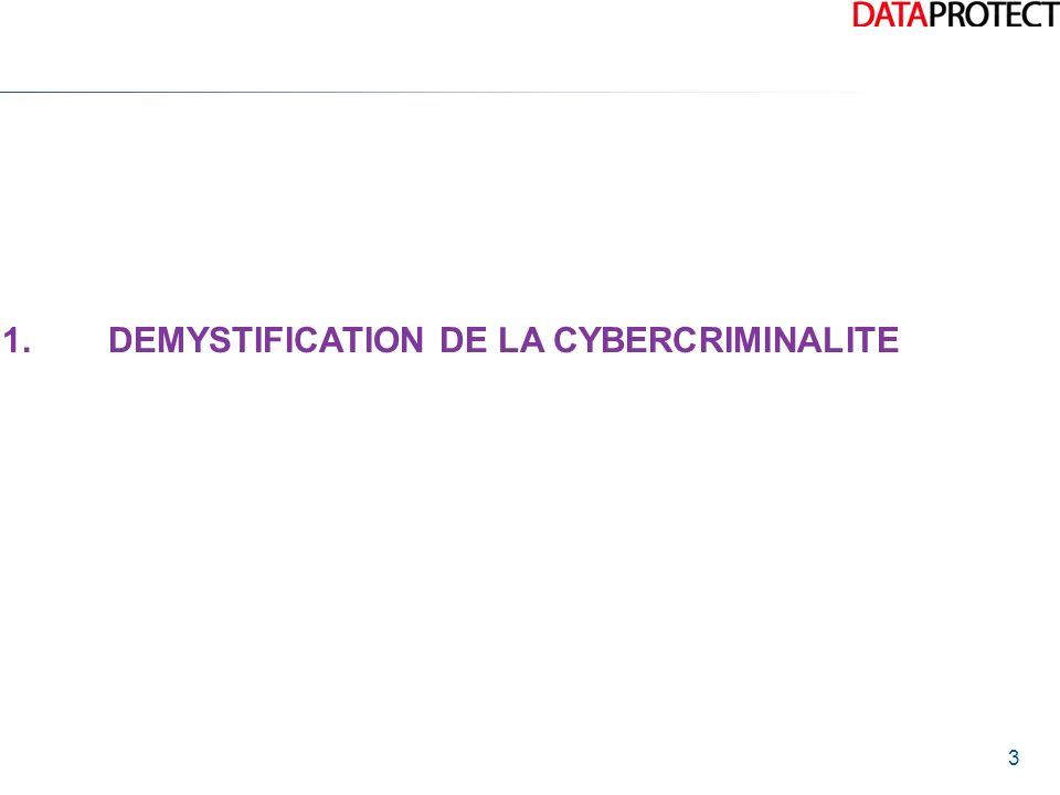 1. DEMYSTIFICATION DE LA CYBERCRIMINALITE