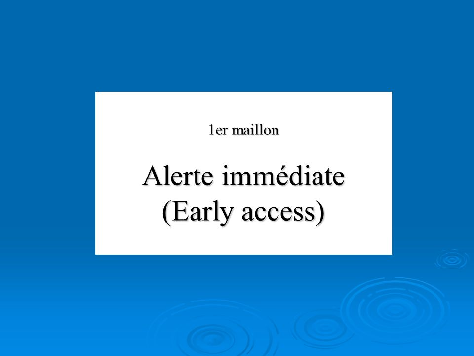 Alerte immédiate (Early access)