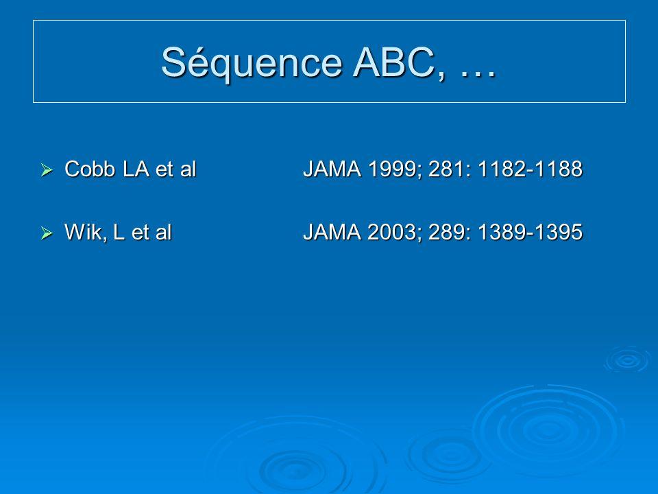 Séquence ABC, … Cobb LA et al JAMA 1999; 281: 1182-1188