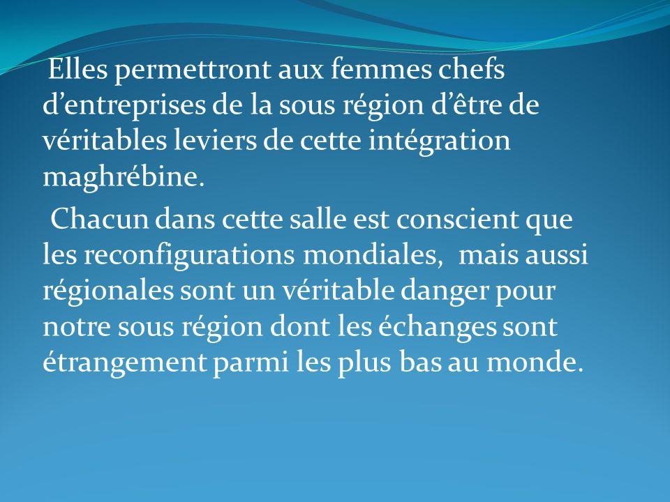 Elles permettront aux femmes chefs d'entreprises de la sous région d'être de véritables leviers de cette intégration maghrébine.