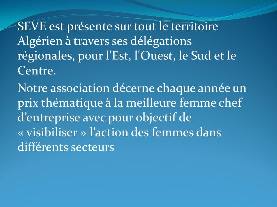 SEVE est présente sur tout le territoire Algérien à travers ses délégations régionales, pour l Est, l Ouest, le Sud et le Centre.