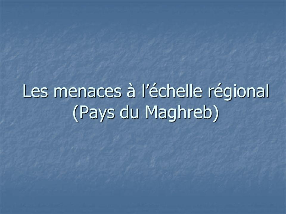 Les menaces à l'échelle régional (Pays du Maghreb)