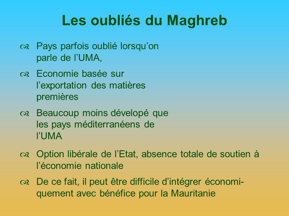 Les oubliés du Maghreb Pays parfois oublié lorsqu'on parle de l'UMA,