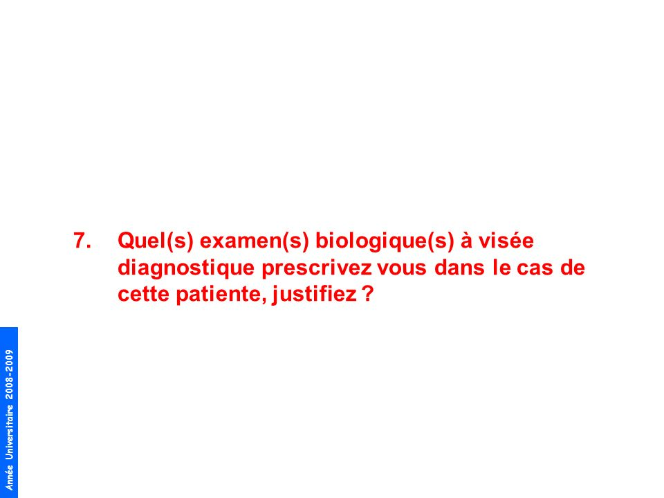 Quel(s) examen(s) biologique(s) à visée diagnostique prescrivez vous dans le cas de cette patiente, justifiez