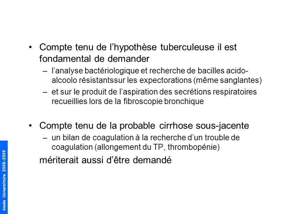 Compte tenu de l'hypothèse tuberculeuse il est fondamental de demander