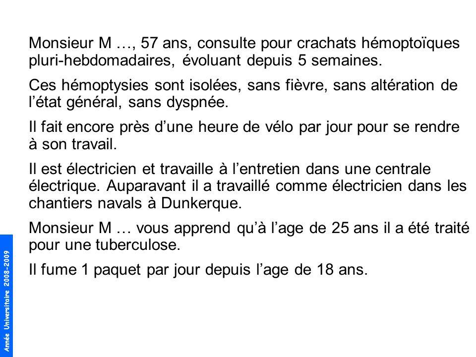 Monsieur M …, 57 ans, consulte pour crachats hémoptoïques pluri-hebdomadaires, évoluant depuis 5 semaines.