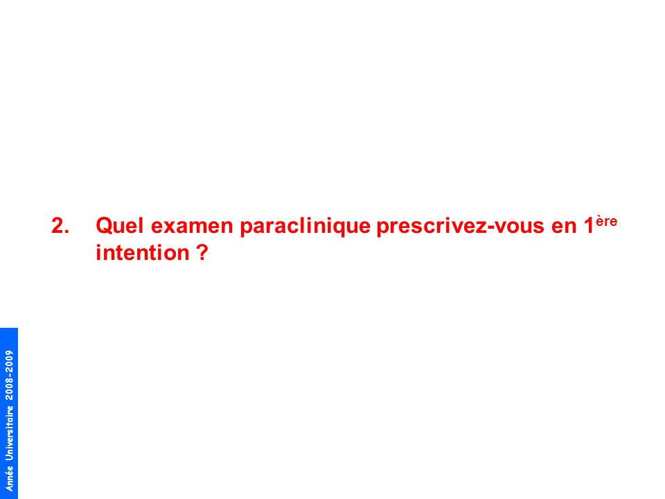 Quel examen paraclinique prescrivez-vous en 1ère intention