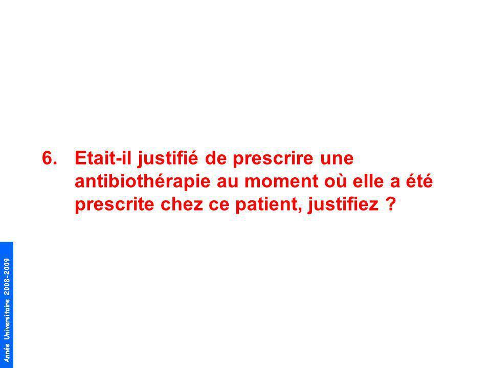 Etait-il justifié de prescrire une antibiothérapie au moment où elle a été prescrite chez ce patient, justifiez