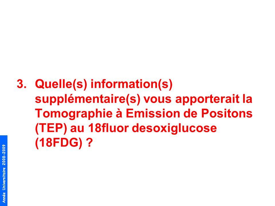 Quelle(s) information(s) supplémentaire(s) vous apporterait la Tomographie à Emission de Positons (TEP) au 18fluor desoxiglucose (18FDG)