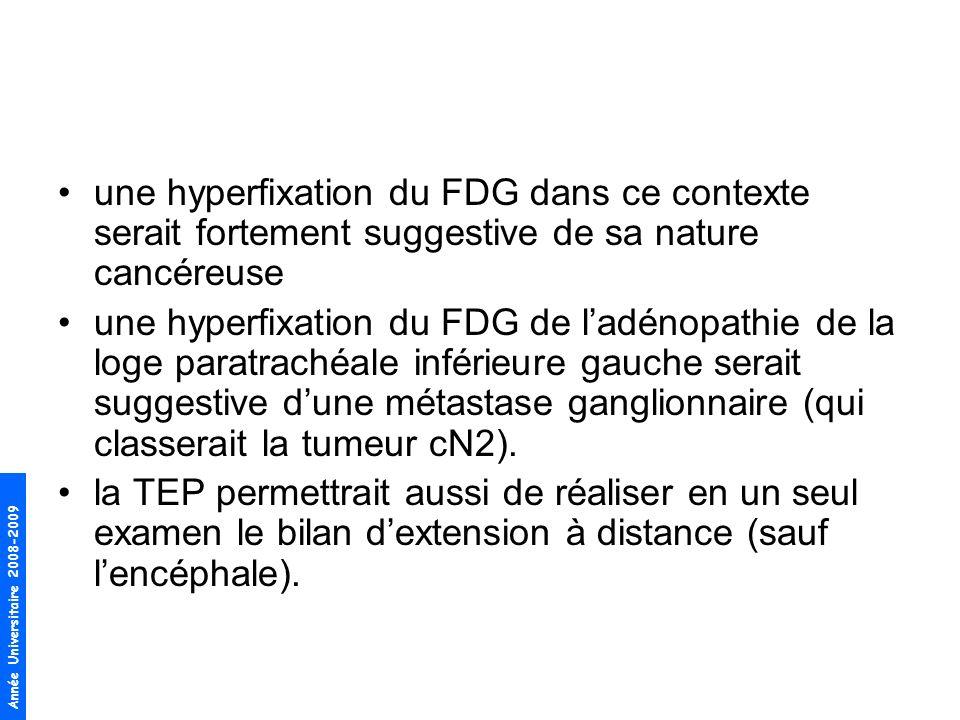 une hyperfixation du FDG dans ce contexte serait fortement suggestive de sa nature cancéreuse