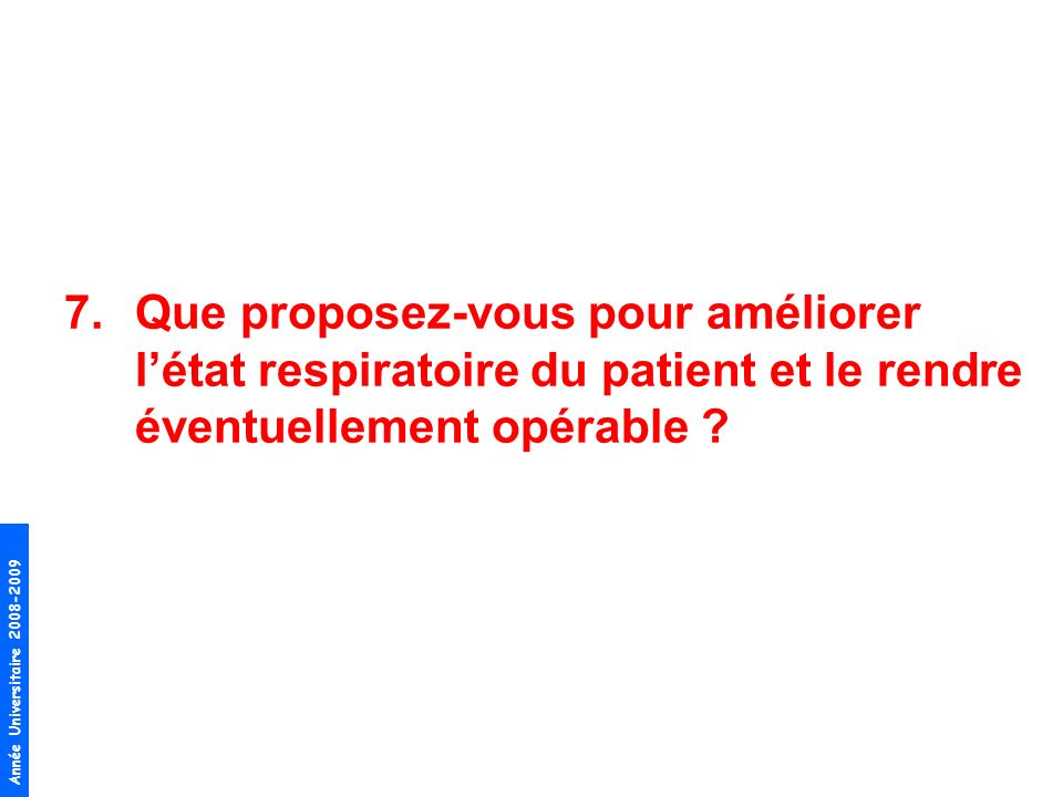 Que proposez-vous pour améliorer l'état respiratoire du patient et le rendre éventuellement opérable