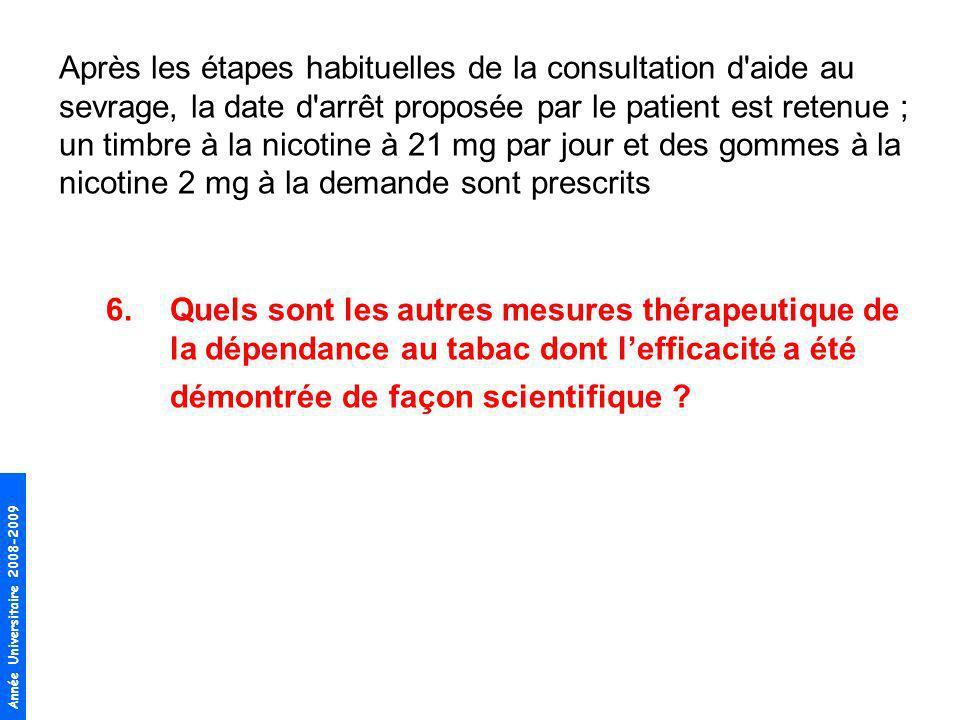 Après les étapes habituelles de la consultation d aide au sevrage, la date d arrêt proposée par le patient est retenue ; un timbre à la nicotine à 21 mg par jour et des gommes à la nicotine 2 mg à la demande sont prescrits
