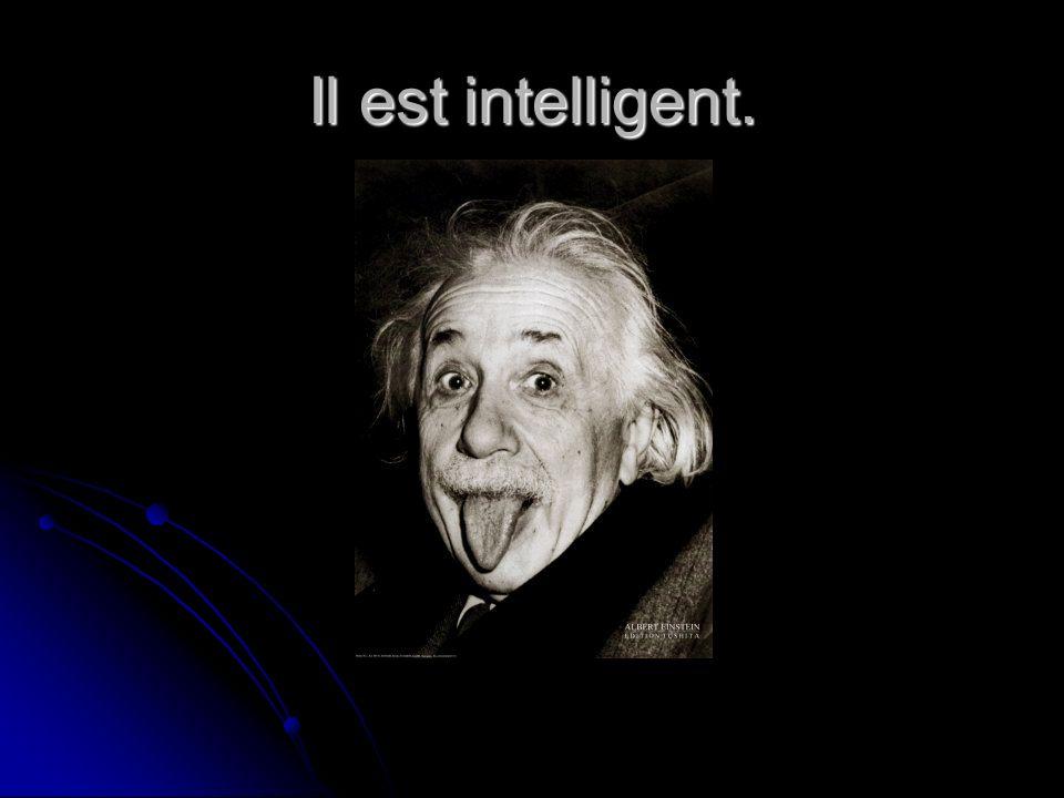 Il est intelligent.