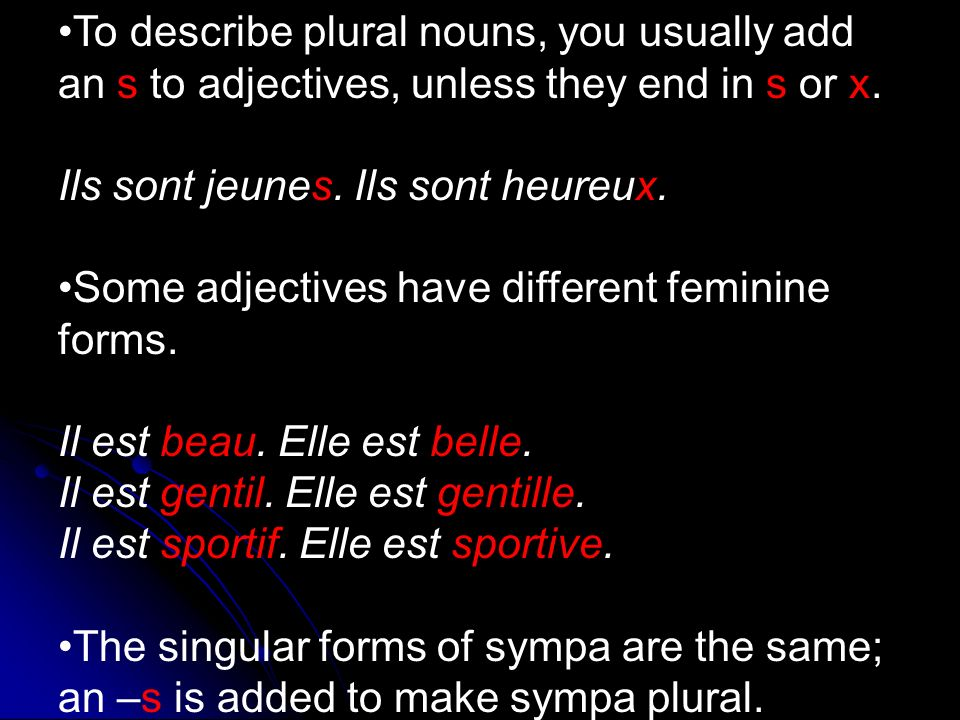 To describe plural nouns, you usually add