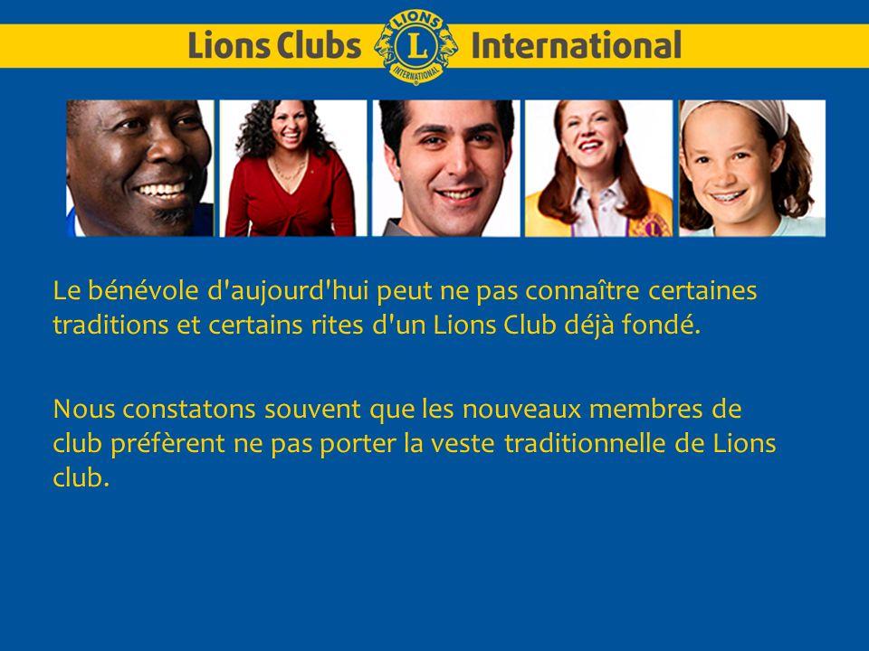 Le bénévole d aujourd hui peut ne pas connaître certaines traditions et certains rites d un Lions Club déjà fondé.