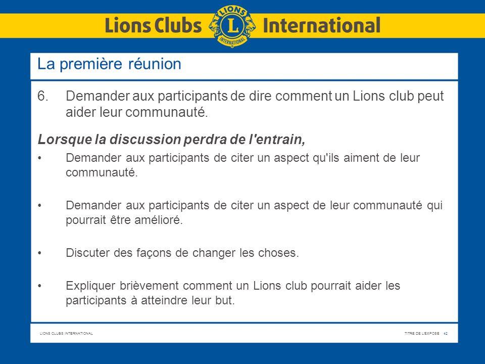 La première réunion 6. Demander aux participants de dire comment un Lions club peut aider leur communauté.