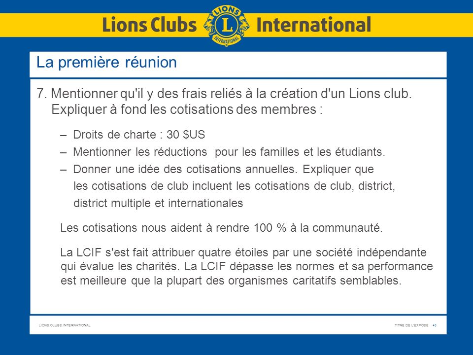 La première réunion 7. Mentionner qu il y des frais reliés à la création d un Lions club. Expliquer à fond les cotisations des membres :