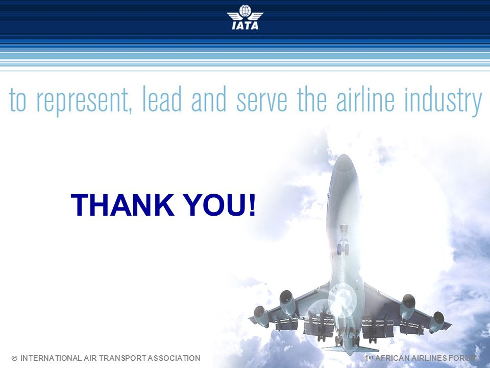 THANK YOU! Ó INTERNATIONAL AIR TRANSPORT ASSOCIATION 1st AFRICAN AIRLINES FORUM