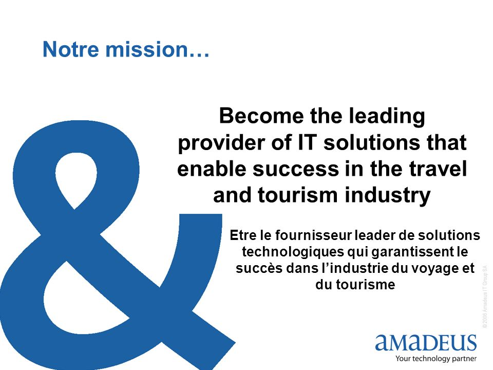 Notre mission… Become the leading provider of IT solutions that enable success in the travel and tourism industry.