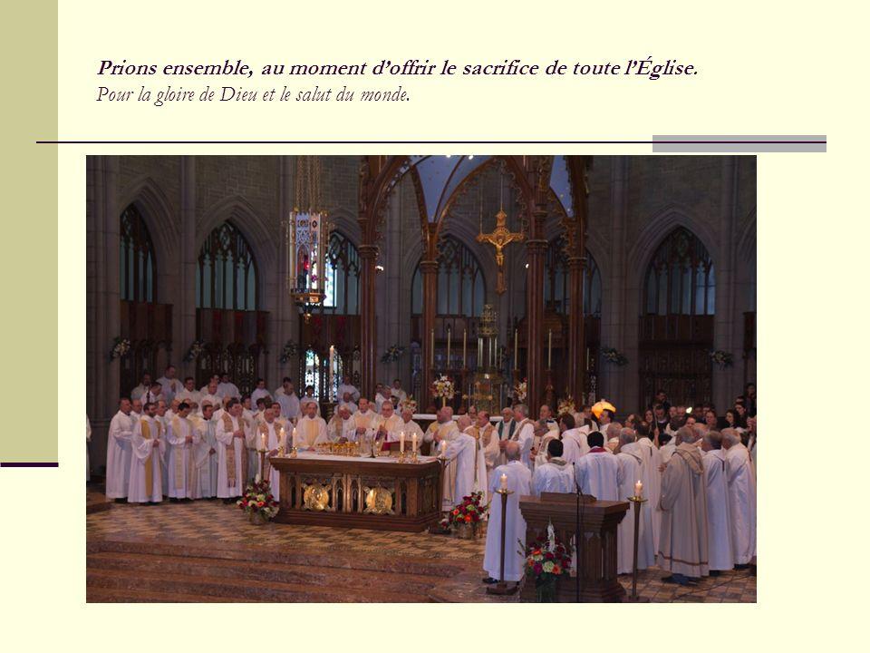 Prions ensemble, au moment d'offrir le sacrifice de toute l'Église