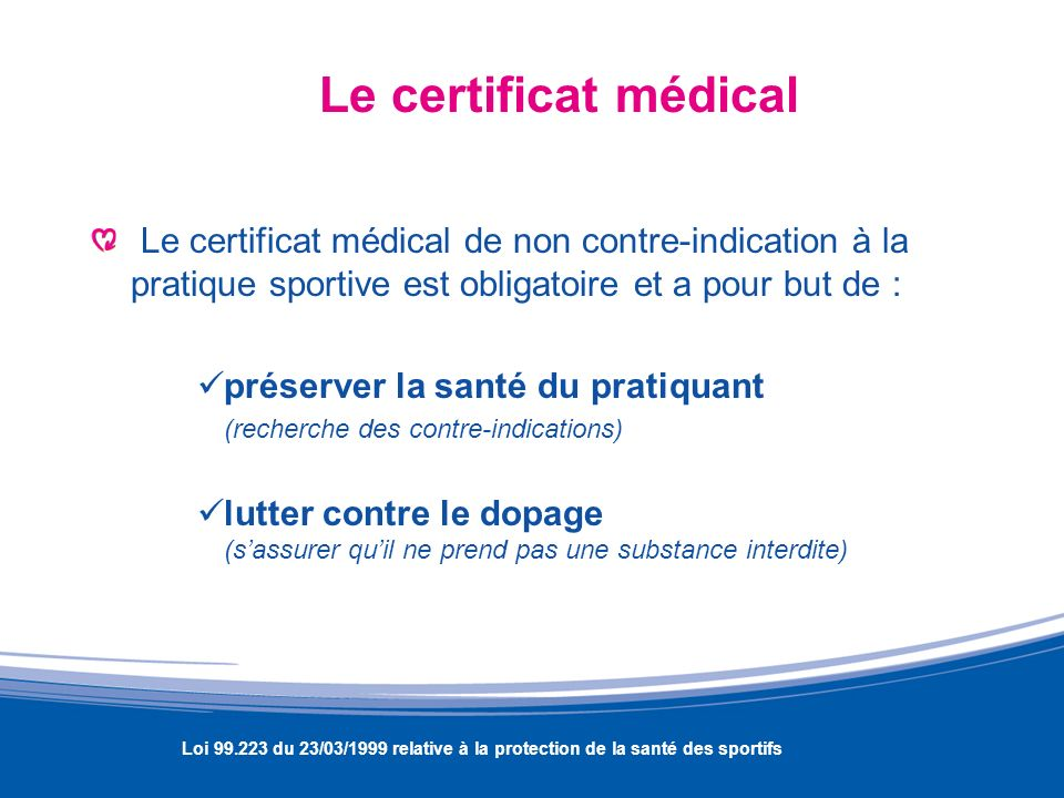 Le certificat médical Le certificat médical de non contre-indication à la pratique sportive est obligatoire et a pour but de :