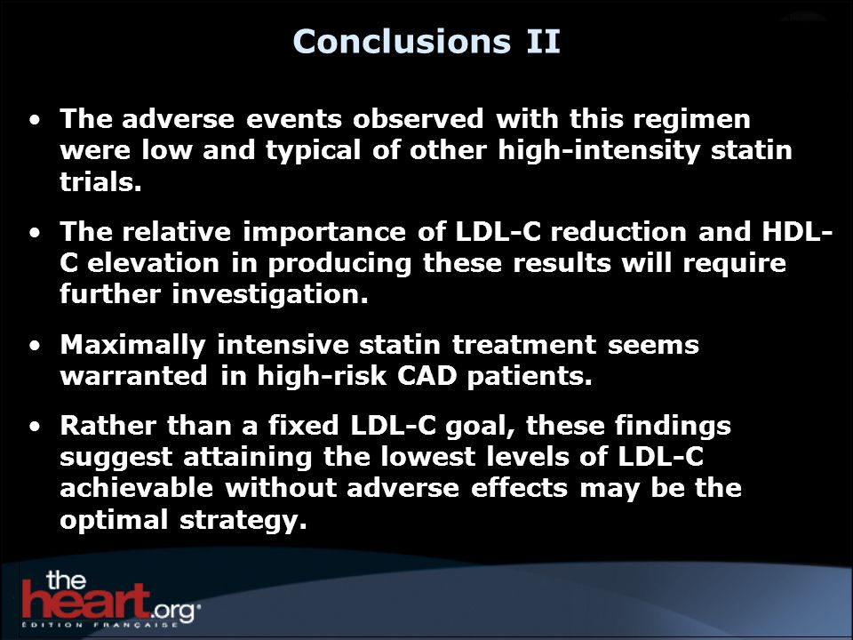 Conclusions II The adverse events observed with this regimen were low and typical of other high-intensity statin trials.