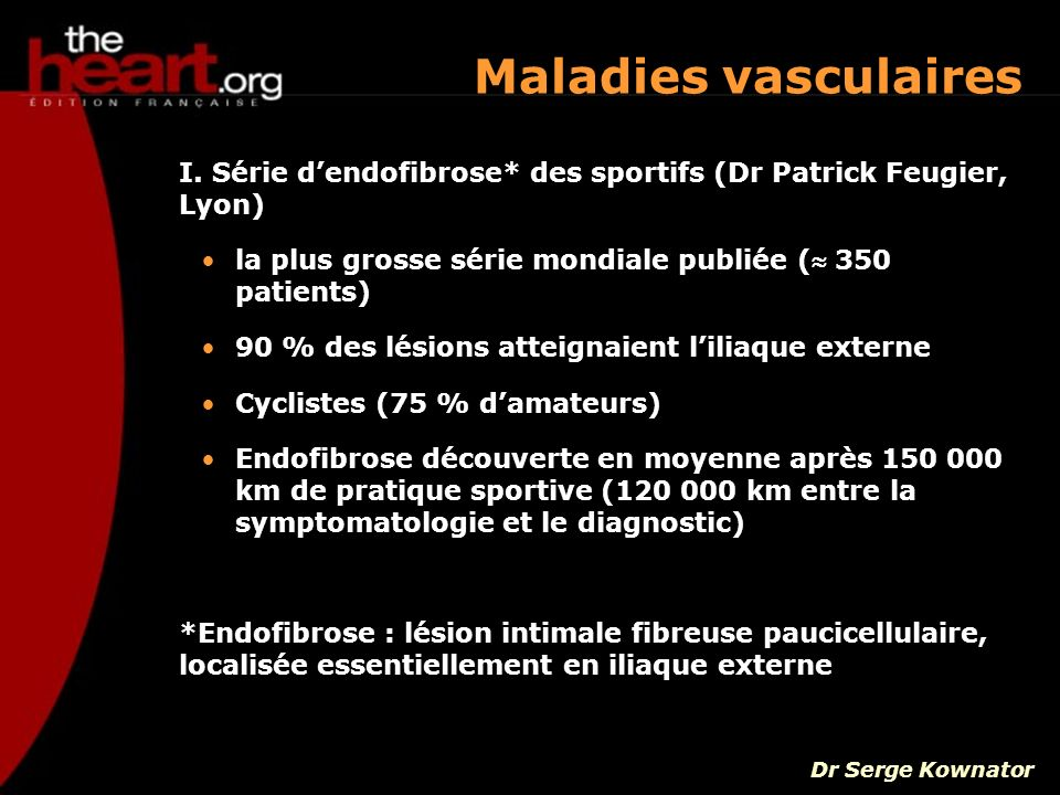 Maladies vasculaires I. Série d'endofibrose* des sportifs (Dr Patrick Feugier, Lyon) la plus grosse série mondiale publiée ( 350 patients)