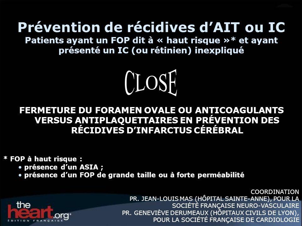 Prévention de récidives d'AIT ou IC Patients ayant un FOP dit à « haut risque »* et ayant présenté un IC (ou rétinien) inexpliqué