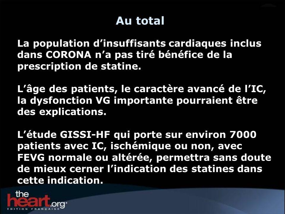 Au total La population d'insuffisants cardiaques inclus dans CORONA n'a pas tiré bénéfice de la prescription de statine.