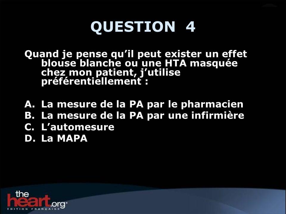 QUESTION 4 Quand je pense qu'il peut exister un effet blouse blanche ou une HTA masquée chez mon patient, j'utilise préférentiellement :