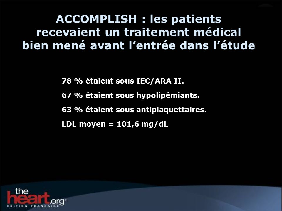 ACCOMPLISH : les patients recevaient un traitement médical bien mené avant l'entrée dans l'étude