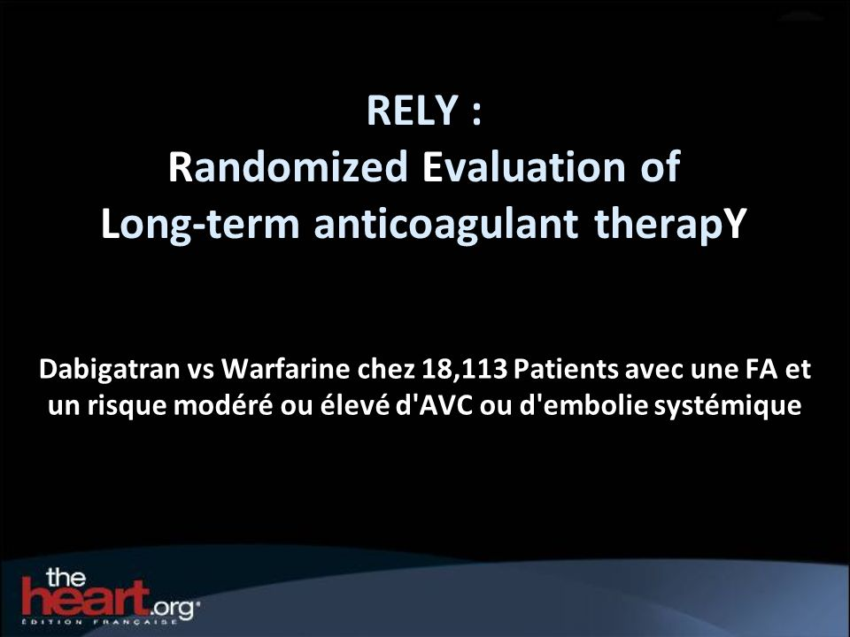 RELY : Randomized Evaluation of Long-term anticoagulant therapY