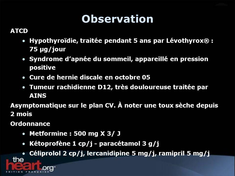 Observation ATCD. Hypothyroïdie, traitée pendant 5 ans par Lévothyrox® : 75 µg/jour. Syndrome d'apnée du sommeil, appareillé en pression positive.