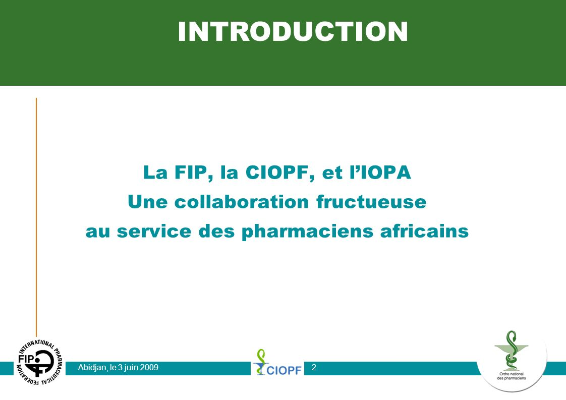 INTRODUCTION La FIP, la CIOPF, et l'IOPA Une collaboration fructueuse