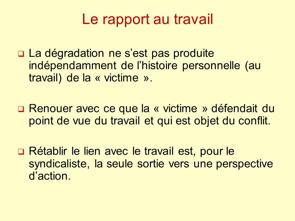 Le rapport au travail La dégradation ne s'est pas produite indépendamment de l'histoire personnelle (au travail) de la « victime ».