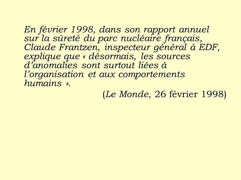 En février 1998, dans son rapport annuel sur la sûreté du parc nucléaire français, Claude Frantzen, inspecteur général à EDF, explique que « désormais, les sources d'anomalies sont surtout liées à l'organisation et aux comportements humains ».