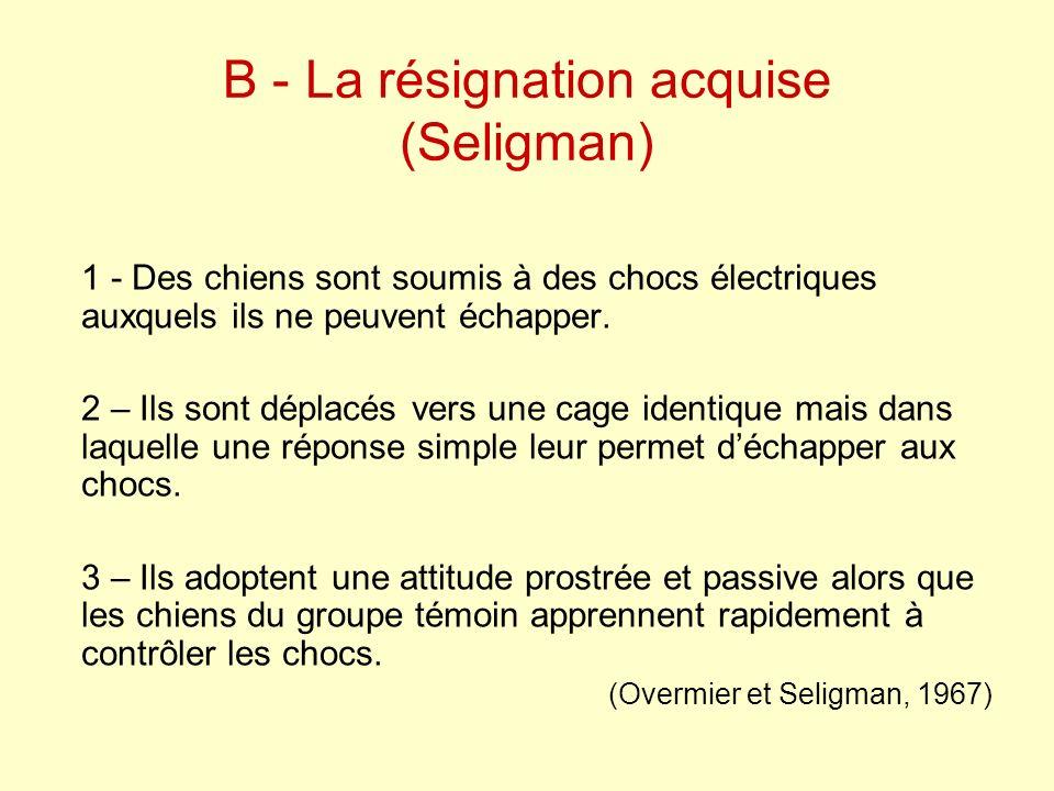 B - La résignation acquise (Seligman)